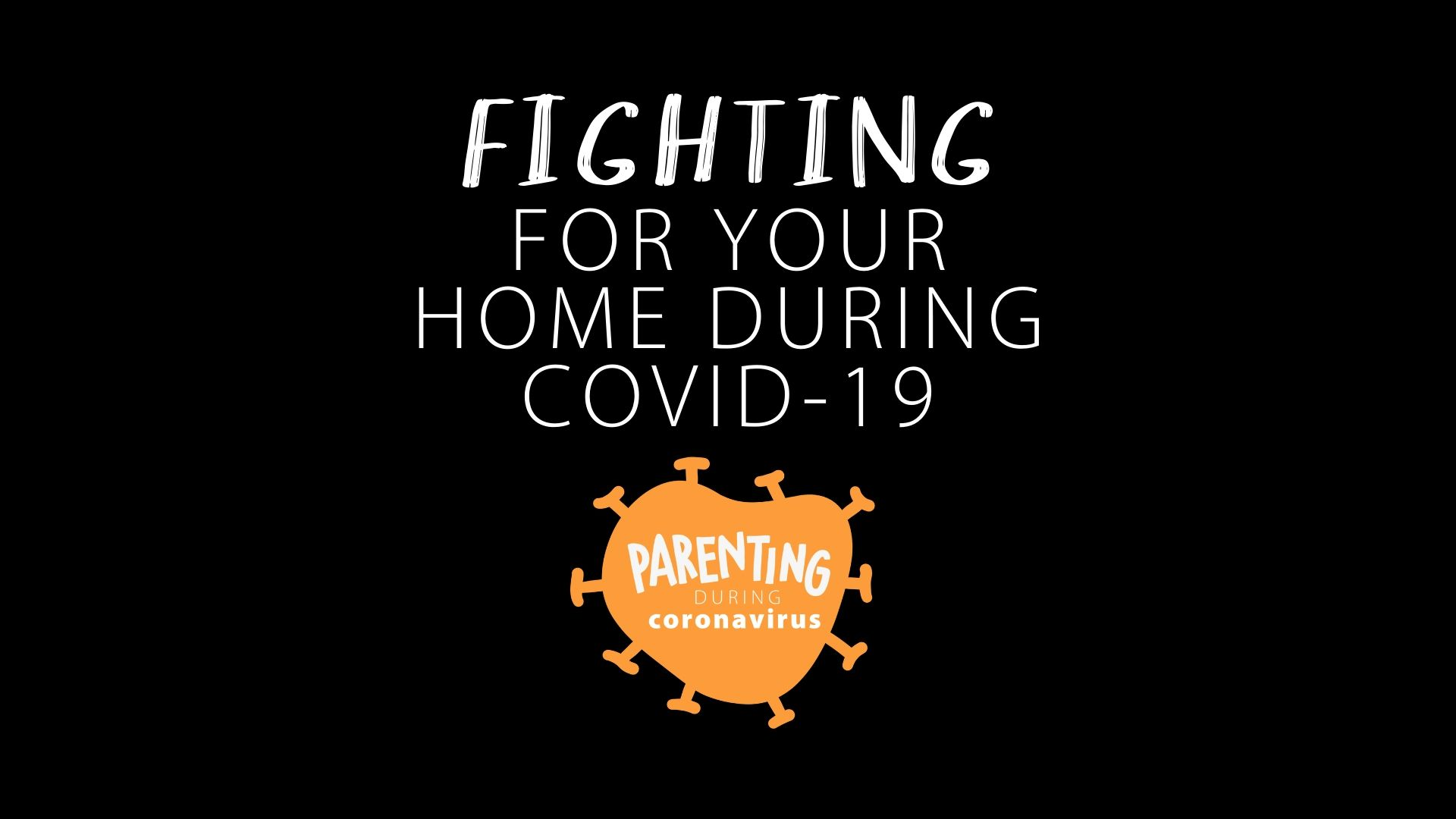 Fighting for Your Home During Covid-19