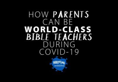 How Parents Can Be World-Class Bible Teachers During Covid-19